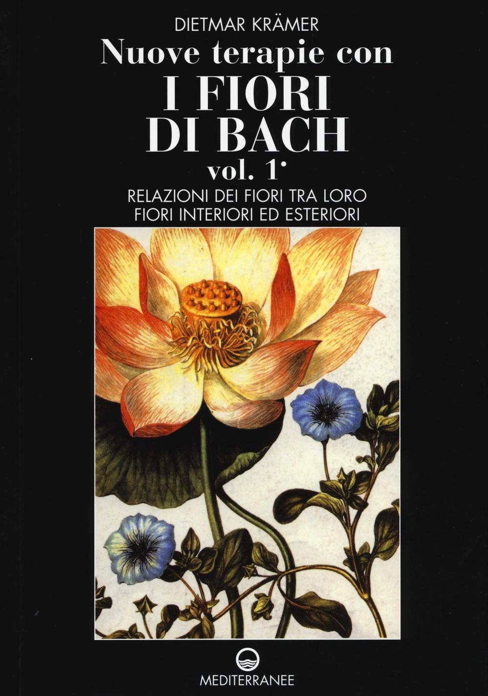 Nuove terapie con i fiori di Bach. Vol. 1: Relazioni dei fiori tra..