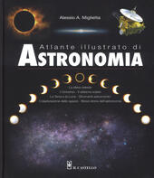 Atlante illustrato di astronomia. Ediz. a colori