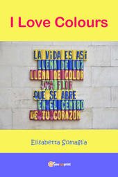 I love colours  - Elisabetta Somaglia Libro - Libraccio.it