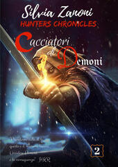 Cacciatori di demoni. Hunters chronicles  - Silvia Zanoni Libro - Libraccio.it