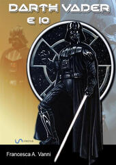Darth Vader e io  - Francesca A. Vanni Libro - Libraccio.it