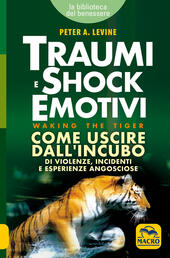 Traumi e shock emotivi. Come uscire dall'incubo di violenze, incidenti e esperienze angosciose  - Peter A. Levine Libro - Libraccio.it