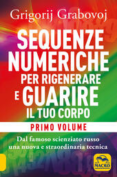 Sequenze numeriche per rigenerare e guarire il tuo corpo. Vol. 2