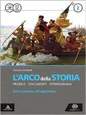 L'arco della Storia 2 dall'assolutismo all'imperialismo + atlante