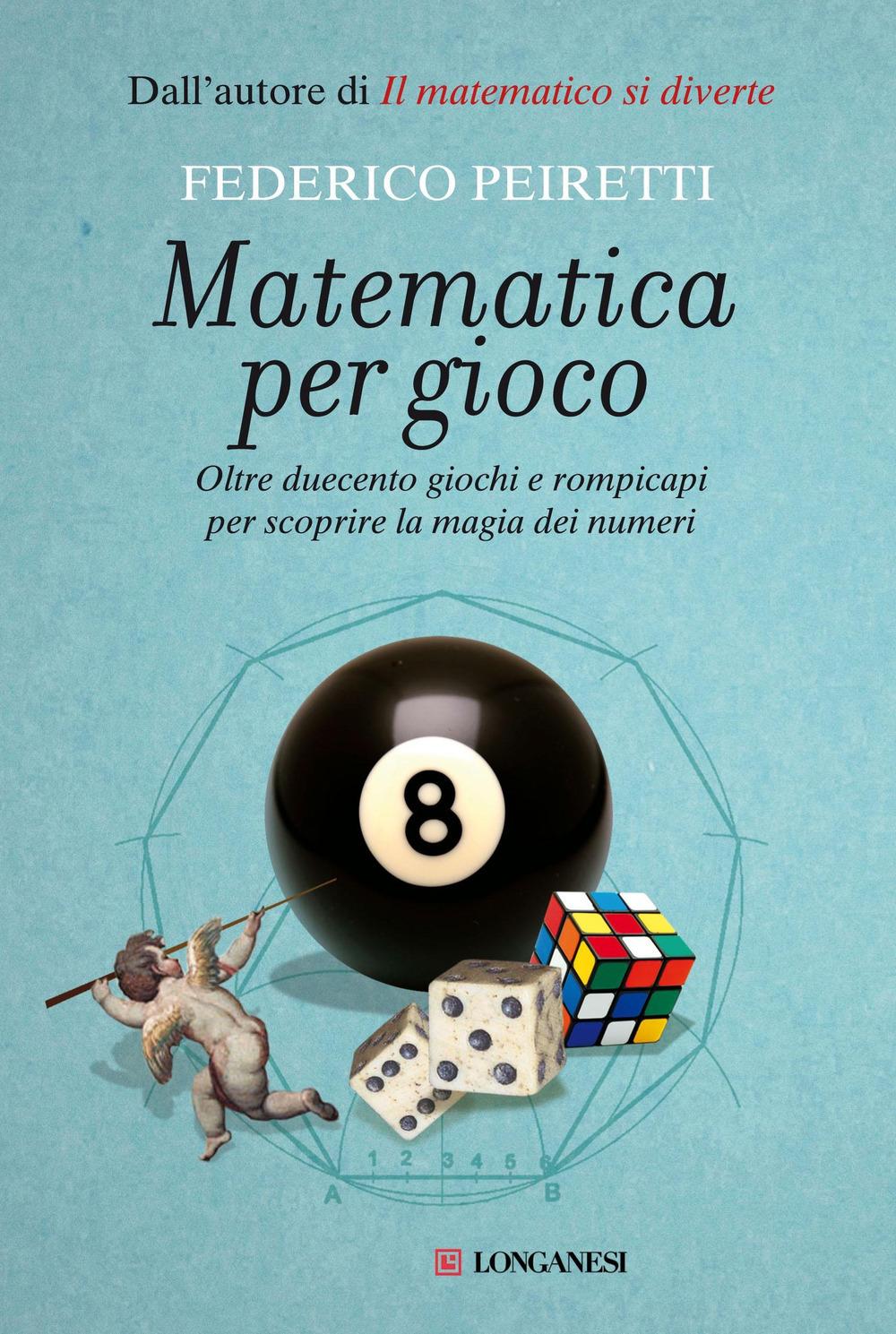 Matematica per gioco. Oltre duecento giochi e rompicapi per scopri..