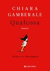Qualcosa  - Chiara Gamberale Libro - Libraccio.it
