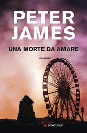 Una morte da amare  - Peter James Libro - Libraccio.it
