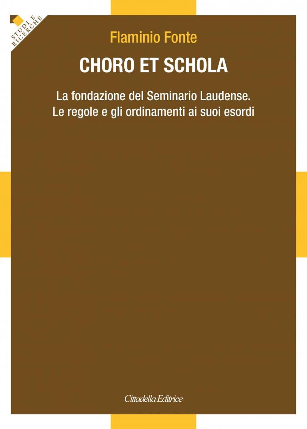 Image of Choro et Schola. La fondazione del Seminario Laudense. Le regole e..