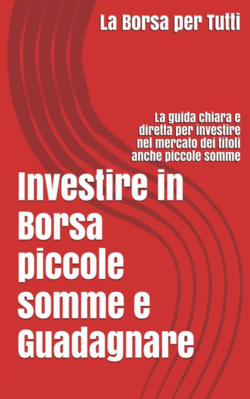 Investire in Borsa piccole somme e guadagnare: la guida chiara e ...