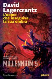 L' uomo che inseguiva la sua ombra. Millennium. Vol. 5  - David Lagercrantz Libro - Libraccio.it