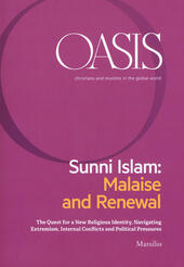 Oasis. Cristiani e musulmani nel mondo globale. Ediz. inglese. Vol. 27: Sunni Islam: Malaise and Renewal. The quest for a new religious identity, navigating extremism, internal conflicts and political pressures.