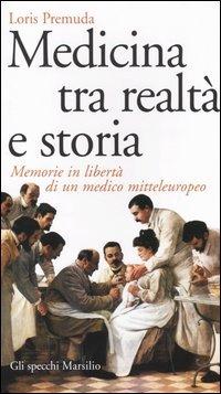 Medicina tra realtà e storia. Memorie in libertà di un medico mitt..