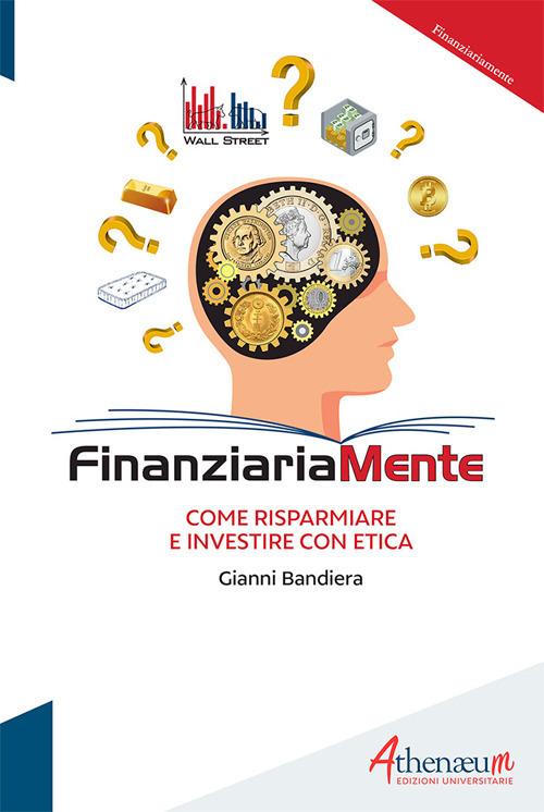 Finanziariamente. Come risparmiare e investire con etica