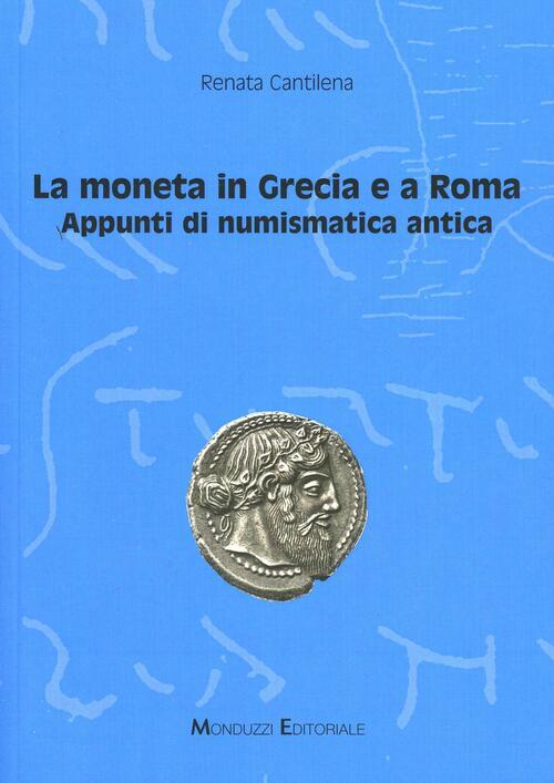 33de42c29d La moneta in Grecia e a Roma. Appunti di numismatica antica - Renata  Cantilena Libro - Libraccio.it