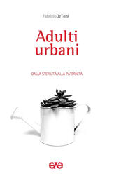 Adulti urbani. Dalla sterilità alla paternità