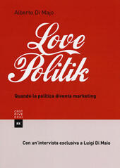 Lovepolitik. Quando la politica diventa marketing