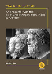 The path to truth. An encounter with the great greek thinkers from Thales to Aristotle