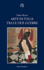 Arte in Italia tra le due guerre. Ediz. illustrata