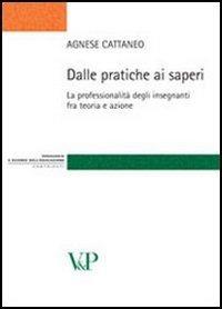 Image of Dalle pratiche ai saperi. La professionalità degli insegnanti fra ..