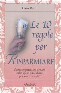 Image of Le dieci regole per risparmiare. Come risparmiare denaro sulle spe..