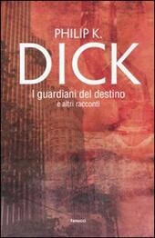 I guardiani del destino e altri racconti  - Philip K. Dick Libro - Libraccio.it