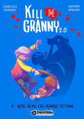 Ride bene chi muore ultimo. Kill the granny 2.0. Vol. 5