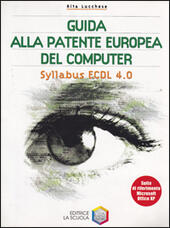 Guida alla patente europea del computer. Syllabus ECDL 4.0. Con CD-ROM