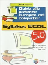 Guida alla patente europea del computer ECDL. Syllabus 5.0. Con CD-ROM