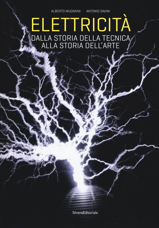Image of Elettricità. Dalla storia della tecnica alla storia dell'arte. Edi..