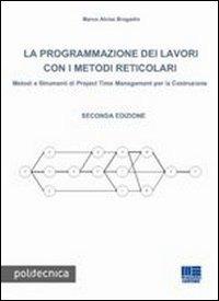 La programmazione dei lavori con i metodi reticolari. Metodi e str..
