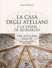 La casa degli Atellani e la vigna di Leonardo-The Atellani house and Leonardo's vineyard. Ediz. illustrata