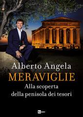 Meraviglie. Alla scoperta della penisola dei tesori  - Alberto Angela Libro - Libraccio.it