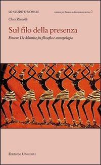 Sul filo della presenza. Ernesto De Martino fra filosofia e antrop..