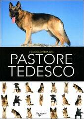 L' enciclopedia del pastore tedesco. Ediz. illustrata  Libro - Libraccio.it
