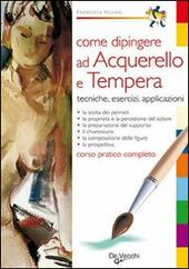 Come dipingere ad acquerello e tempera  - Francesca Vellani Libro - Libraccio.it