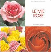 Le mie rose. Ediz. illustrata