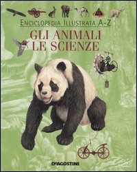 Enciclopedia illustrata A Z. Gli animali. Le scienze. Ediz. illustrata