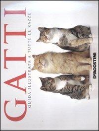 Gatti. Guida illustrata a tutte le razze. Ediz. illustrata