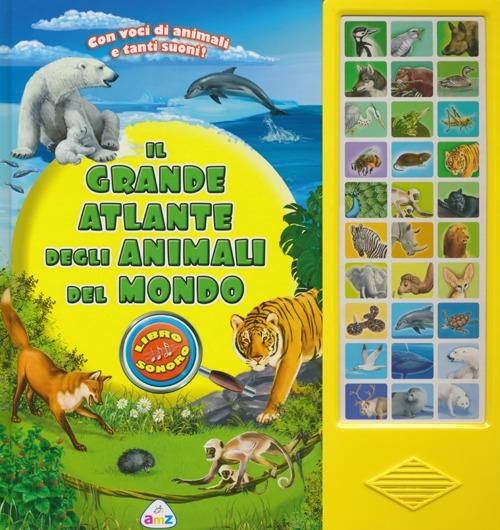 Il grande atlante degli animali del mondo. Libro sonoro