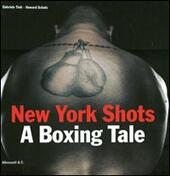 New York shots. A boxing tale. Ediz. italiana