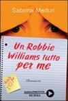 Un Robbie Williams tutto per me