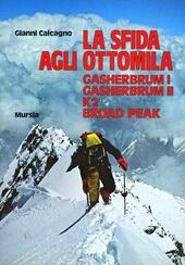 La sfida agli Ottomila. Gasherbrum I, Gasherbrum II, K2, Broad Peak  - Gianni Calcagno Libro - Libraccio.it