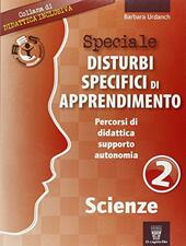 Speciale disturbi specifici di apprendimento. Scienze. Vol. 2