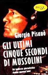 (NUOVO o USATO) Gli ultimi cinque secondi di Mussolini