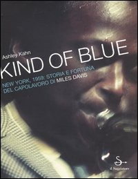 Kind of blue. New York, 1959. Storia e fortuna del capolavoro di M..