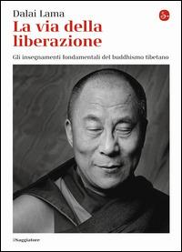 La via della liberazione. Gli insegnamenti fondamentali del buddhi..