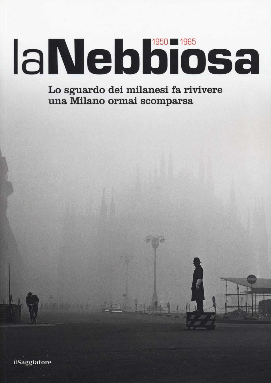 La nebbiosa. Lo sguardo dei milanesi fa rivivere una Milano ormai ..