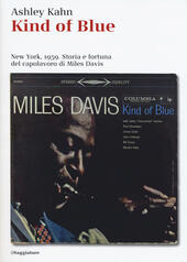 Kind of blue. New York, 1959. Storia e fortuna del capolavoro di Miles Davis