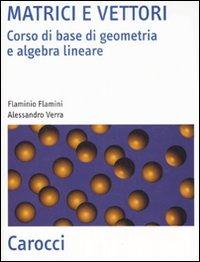 Matrici e vettori. Corso di base di geometria e algebra lineare