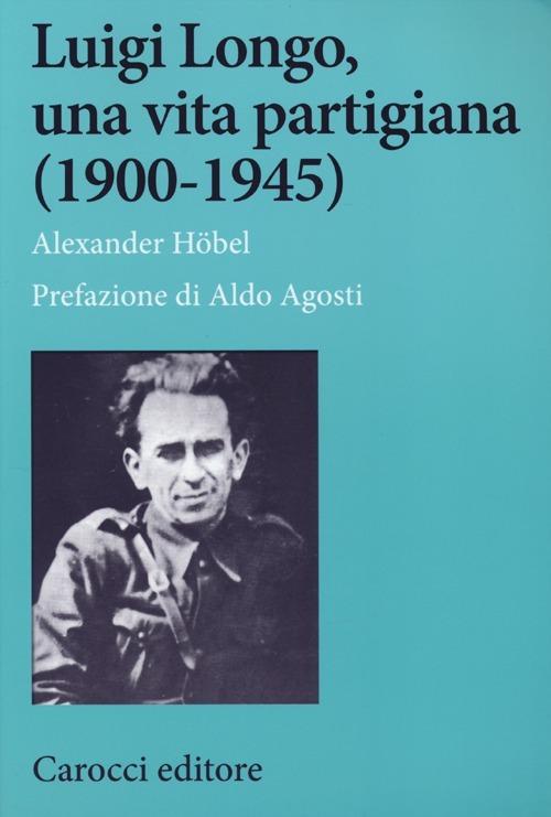 Luigi Longo, una vita partigiana (1900 1945)